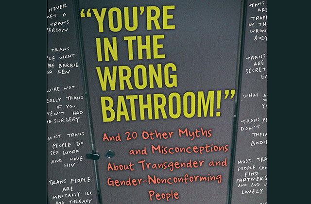 What to Read: ''You're in the Wrong Bathroom' And 20 Other Myths and Misconceptions About Transgender and Gender-Nonconforming People'