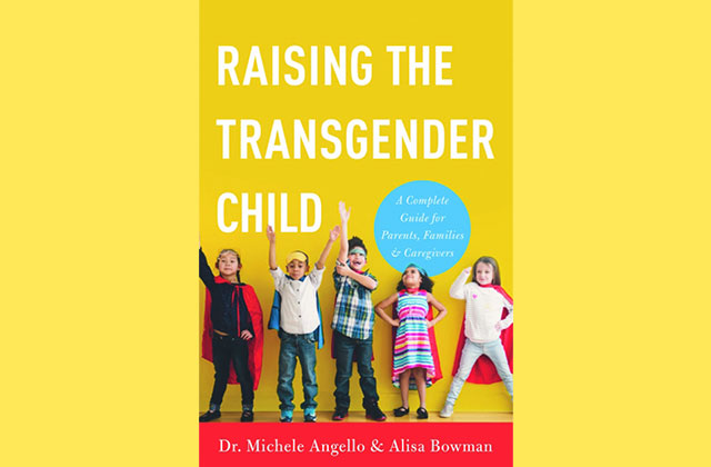 'Raising the Transgender Child' by Dr. Michele Angello & Alisa Bowman