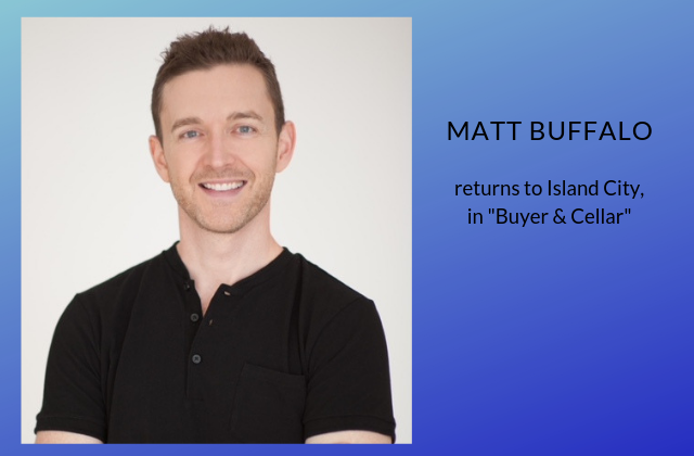 "Matt Buffalo Returns To The Stage In ""Buyer & Cellar"""