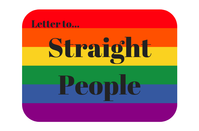 Letter to Editor: AN OPEN LETTER TO STRAIGHT PEOPLE