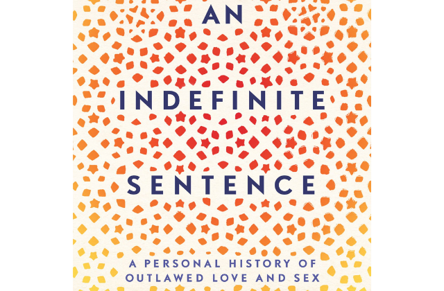 "What To Read: ""An Indefinite Sentence - A Personal History of Outlawed Love and Sex"""