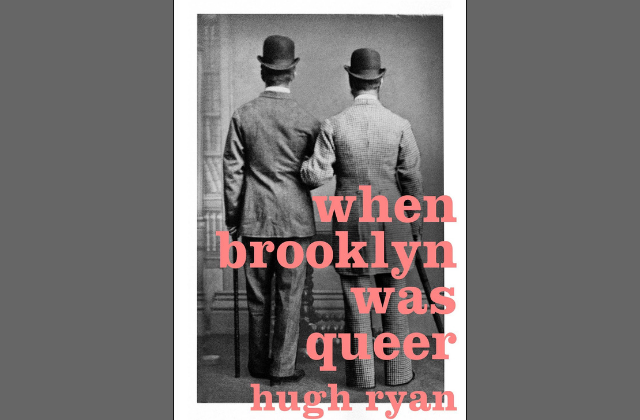 What To Read: 'When Brooklyn Was Queer' by Hugh Ryan