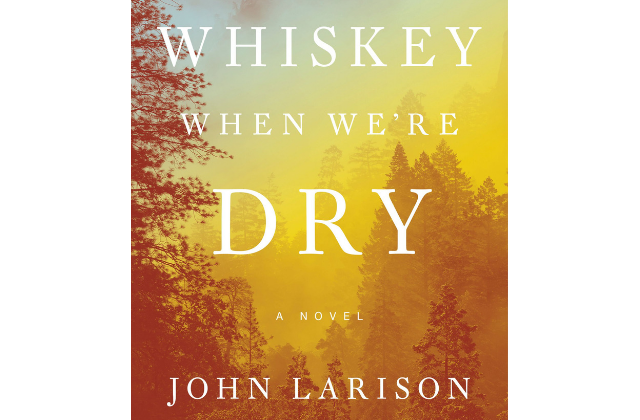 "What To Read: ""Whiskey When We're Dry"" by John Larison"