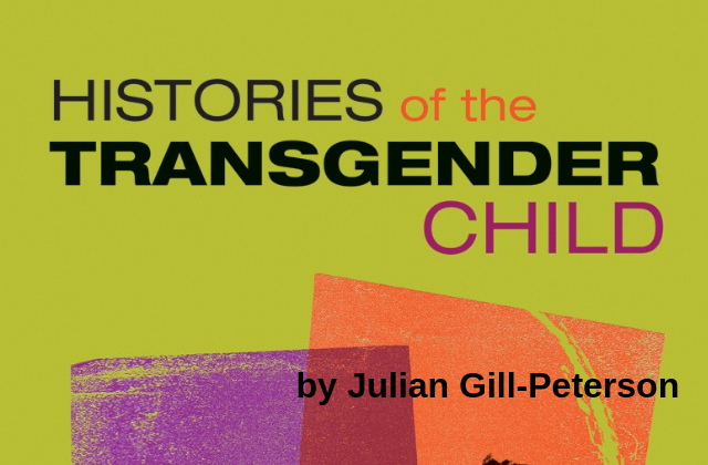 What To Read: 'Histories of the Transgender Child' by Julian Gill-Peterson
