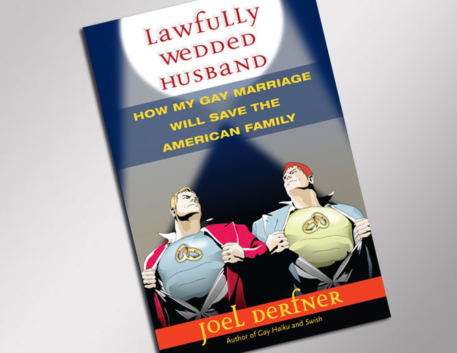 """Lawfully Wedded Husband: How My Gay Marriage Will Save the American Family"" by Joel Derfner"