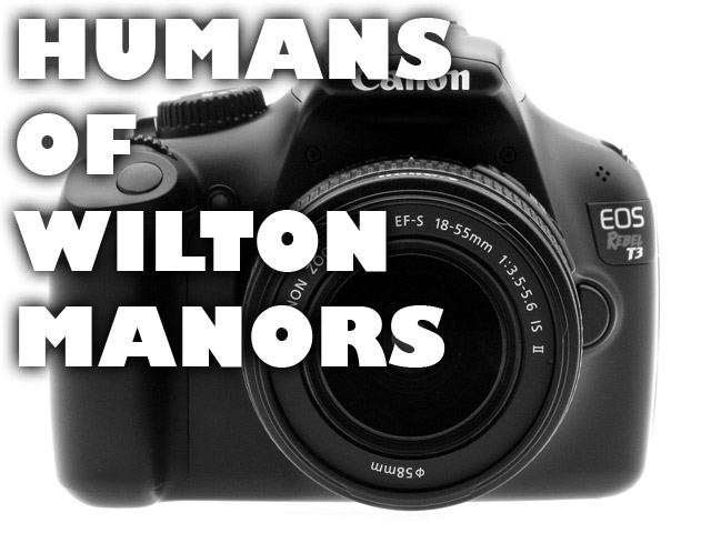 Humans Of Wilton Manors (WM Gazette Edition) Week 14