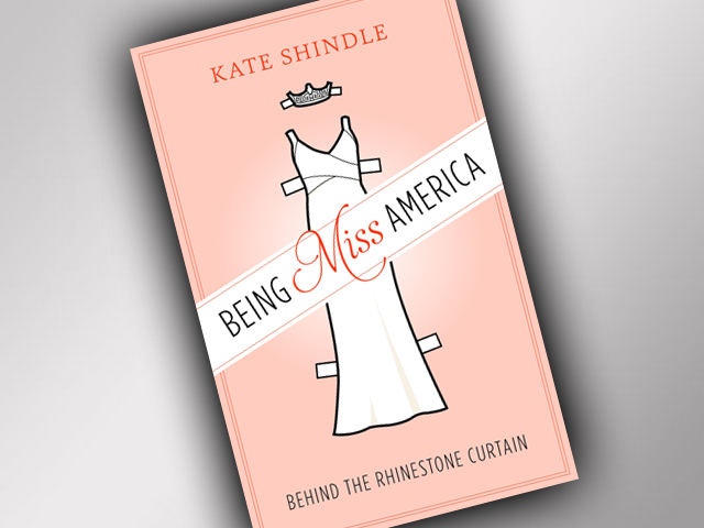 "Books: ""Being Miss America: Behind the Rhinestone Curtain"" by Kate Shindle""Being Miss America: Behind the Rhinestone Curtain"" by Kate Shindle"