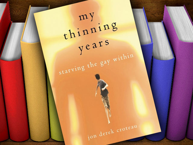 "Books: ""My Thinning Years: Starving the Gay Within"" by Jon Derek Corteau"