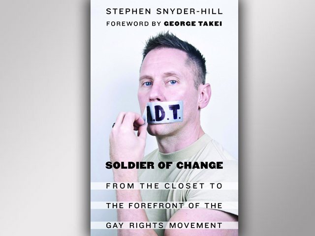 "Book: ""Soldier of Change: From the Closet to the Forefront of the Gay Rights Movement"" by Stephen Snyder-Hill, Foreword by George Takei"
