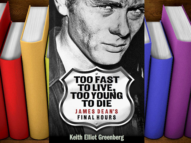 "Books: ""Too Fast to Live, Too Young to Die: James Dean's Final Hours"" by Keith Elliot Greenberg"